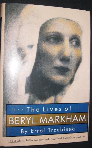 The Lives of Beryl Markham: Out of Africa's Hidden Free Spirit and Denys Finch Hatton's Last Grea...