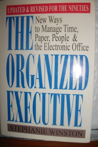 The Organized Executive: New Ways to Manage Time, Paper, People & the Electronic Office (Updated ...