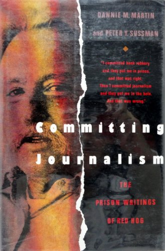 Committing Journalism: The Prison Writings of Red Hog: Martin, Dannie M., and Sussman, Peter Y.