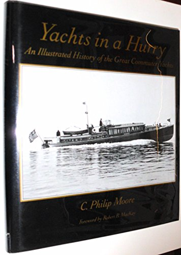 Yachts in a Hurry: An Illustrated History of the Great Commuter Yachts.: MOORE, C. Philip.