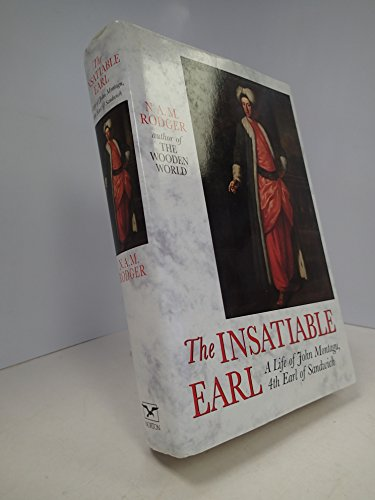 Insatiable Earl: A Life of John Montagu, Fourth Earl of Sandwich 1718-: RODGER, N.A.M.