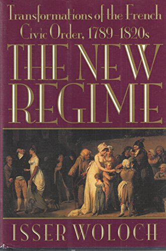 The New Regime: Transformations of the French: Woloch, Isser