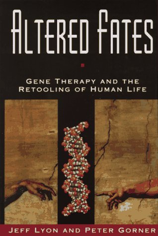 Altered Fates: Gene Therapy and the Retooling: Lyon, Jeff; Gorner,