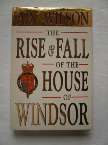 9780393036077: The Rise and Fall of the House of Windsor