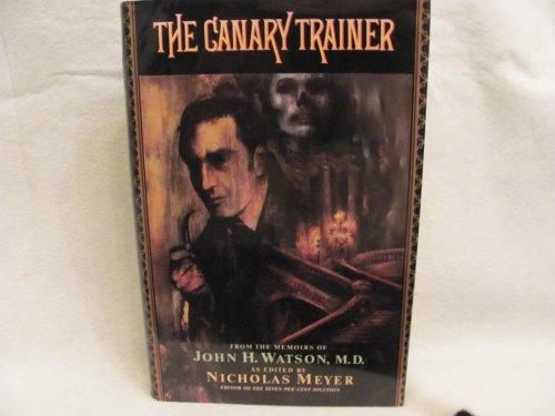 The Canary Trainer: From the Memoirs of John H. Watson: Nicholas Meyer