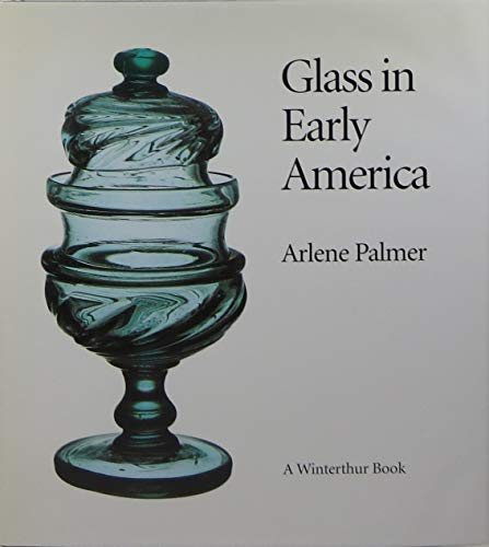 Glass in Early America: Selections from the Henry Francis Du Pont Winterthur Museum