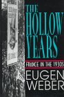 The Hollow Years: France in the 1930s.: Paris in the 1930s] Weber, Eugen.