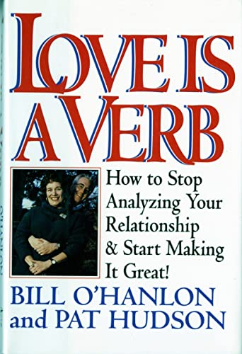 Love is a Verb: How to Stop Analyzing Your Relationship and Start Making it Great!: Patricia Hudson...