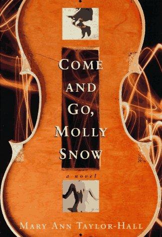Come and Go, Molly Snow: A Novel: Taylor-Hall, Mary Ann