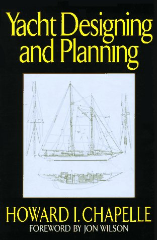 Yacht Designing and Planning: For Yachtsmen, Students, and Amateurs: Howard Irving Chapelle