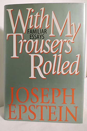 With My Trousers Rolled: Familiar Essays: Epstein, Joseph (Signed)