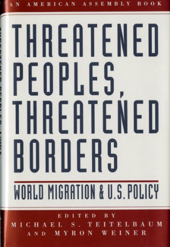 Threatened Peoples, Threatened Borders: World Migration & U.S. Policy (American Assembly Books)