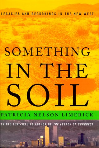 SOMETHING IN THE SOIL: Field-Testing the New Western History