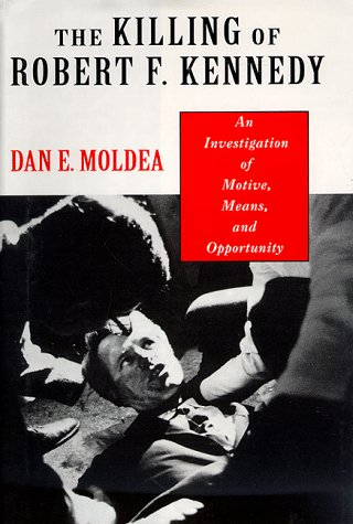 The Killing of Robert F. Kennedy : An Investigation of Motive, Means, and Opportunity: Moldea, Dan ...