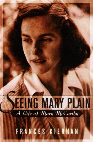 SEEING MARY PLAIN. A Life of Mary McCarthy.
