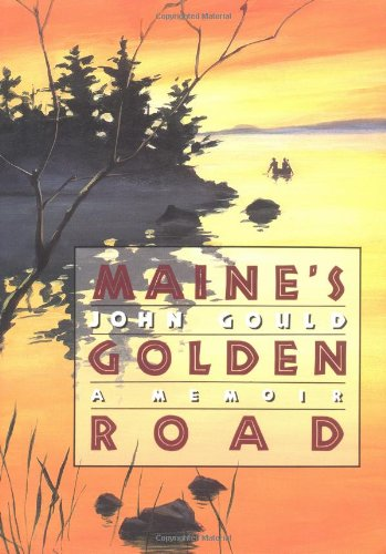 Maine's Golden Road: A Memoir: Gould, John