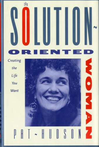 The Solution-Oriented Woman Creating the Life You Want: Hudson, Pat Ph.D. *SIGNED/INSCRIBED by ...