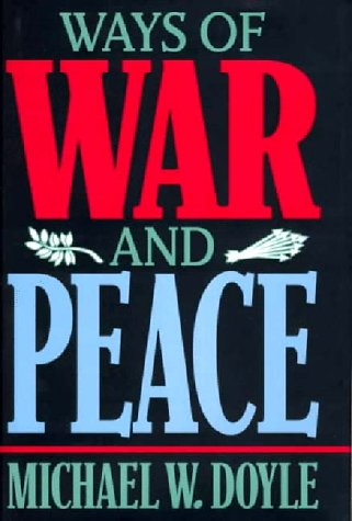 Ways of War and Peace: Realism, Liberalism, and Socialism: Doyle, Michael W.