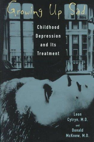 Growing up Sad : Childhood Depression and Its Treatment