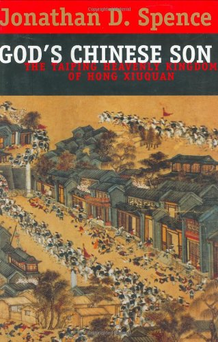 God's Chinese son : the Taiping heavenly kingdom of Hong Xiuquan.: Spence, Jonathan D.