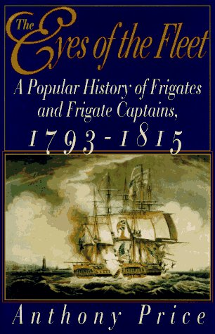 9780393038460: The Eyes of the Fleet: A Popular History of Frigates and Frigate Captains 1793-1815