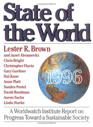 State of the World 1996: A Worldwatch Institute Report on Progress Toward a Sustainable Society (9780393038514) by Lester R. Brown