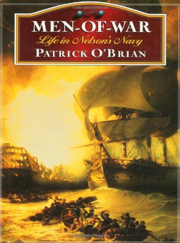 Men-Of-War : Life in Nelsons Navy: PATRICK O'BRIAN