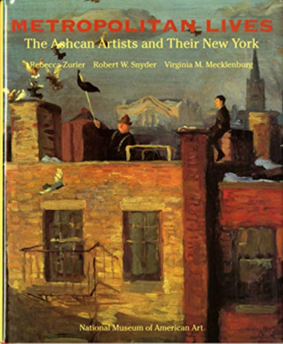 9780393039016: Metropolitan Lives: The Ashcan Artists and Their New York, 1897-1917