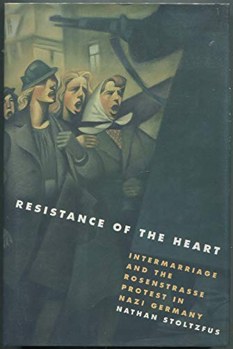 9780393039047: Resistance of the Heart: Intermarriage and the Rosenstrasse Protest in Nazi Germany