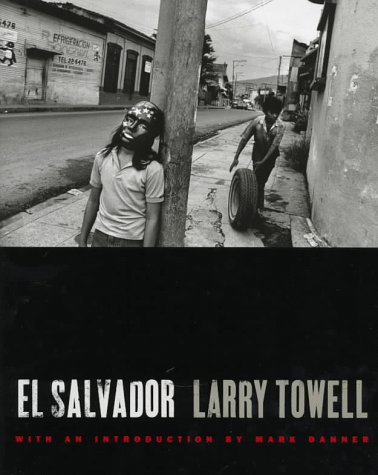 El Salvador with an Introduction By Mark Danner: Towell, Larry