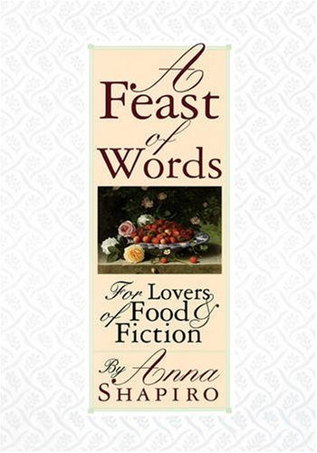 A Feast of Words for Lovers of Food & Fiction: Shapiro, Anne