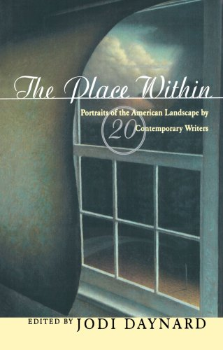 The Place Within: Portraits of the American Landscape by 20 Contemporary Writers: Daynard, Jodi
