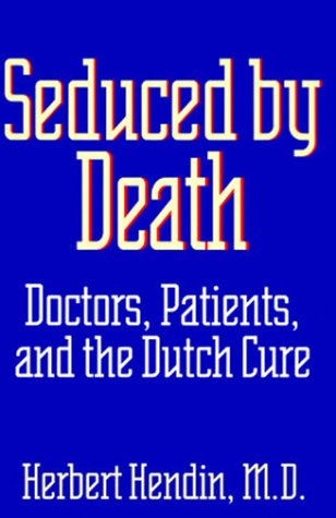 9780393040036: Seduced by Death: Doctors, Patients, and the Dutch Cure