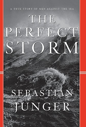 The Perfect Storm: A True Story of Men Against the Sea (1st Printing): Junger, Sebastian