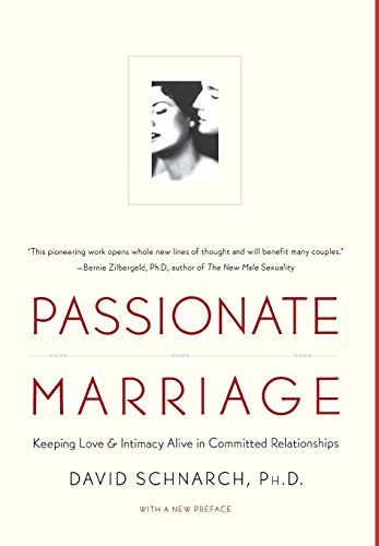 Passionate Marriage: Sex, Love, and Intimacy in Emotionally Committed Relationships: David Schnarch...