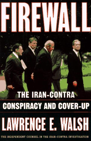 Firewall: The Iran-Contra Conspiracy and Cover-Up: Lawrence E. Walsh