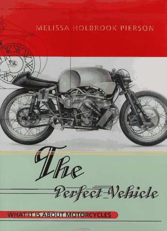 9780393040647: The Perfect Vehicle: What It Is About Motorcycles