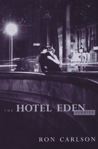The Hotel Eden, and Other Stories: Carlson, Ron