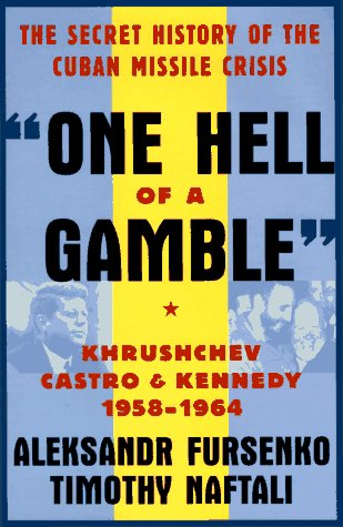 One Hell of a Gamble : Khruschev, Castro and Kennedy, 1958-1964