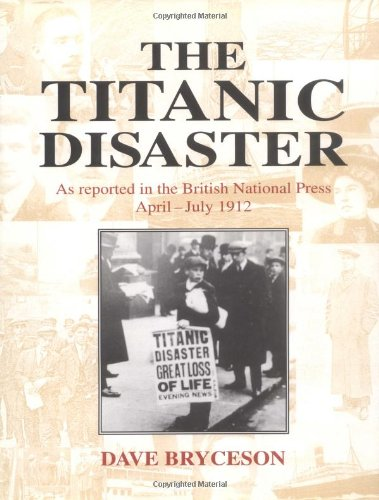 The Titanic Disaster: As Reported in the British National Press April-July 1912