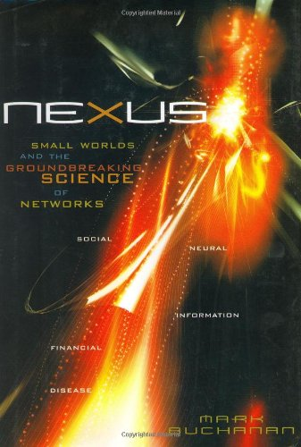 Nexus: Small Worlds and the Groundbreaking Science: Mark Buchanan