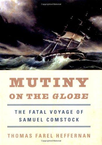 Mutiny on the Globe The Fatal Voyage of Samuel Comstock: Heffernan, Thomas Farel