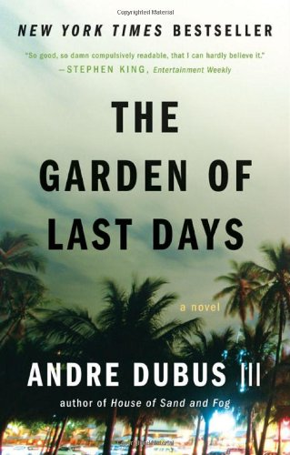 THE GARDEN OF LAST DAYS: Dubus, Andre III