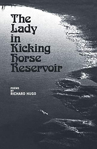 The Lady in Kicking Horse Reservoir: Poems: Hugo, Richard