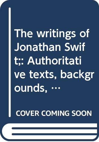 9780393042832: The writings of Jonathan Swift;: Authoritative texts, backgrounds, criticism, (A Norton critical edition)