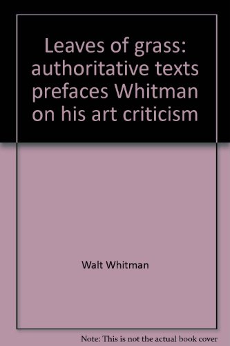Leaves of Grass : Authoritative Texts, Prefaces,: Walt Whitman; Harold