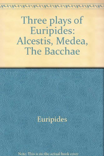 Three Plays of Euripides: Alcestis, Medea, The Bacchae (0393043827) by Euripides