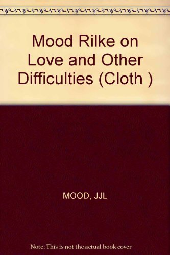 9780393043907: Mood Rilke on Love and Other Difficulties (Cloth ) (English and German Edition)