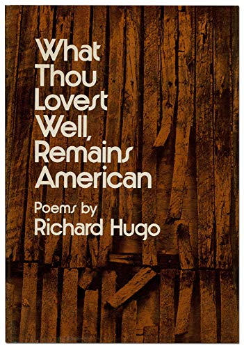 What Thou Lovest Well, Remains American: Hugo, Richard.