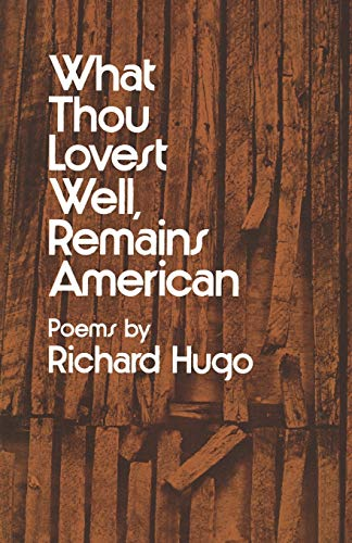 Hugo What Thou Lovest Well Remains American (Paper) (0393044173) by Richard Hugo